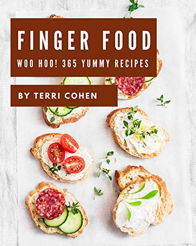 Woo Hoo! 365 Yummy Finger Food Recipes: The Best Yummy Finger Food Cookbook on Earth (English Edition)