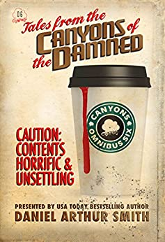 Tales from the Canyons of the Damned: Omnibus No. 6 by [Daniel Arthur Smith, Eamon Ambrose, Jessica West, Rhett C. Bruno, Bob Williams, Michael Ezell, Will Swardstrom, Terry R. Hill, Robert Jeschonek, Nathan N. Beauchamp]