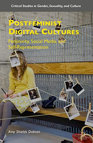Compare Textbook Prices for Postfeminist Digital Cultures: Femininity, Social Media, and Self-Representation Critical Studies in Gender, Sexuality, and Culture 1st ed. 2015 Edition ISBN 9781137408396 by Dobson, Amy Shields