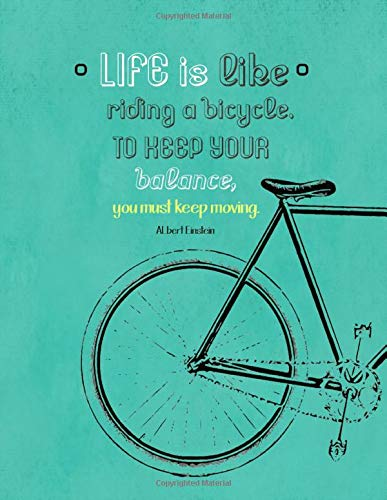 Life is like riding a bike. To keep your banace you must keep moving.: Daily planner: 8,5x11, 120 pages