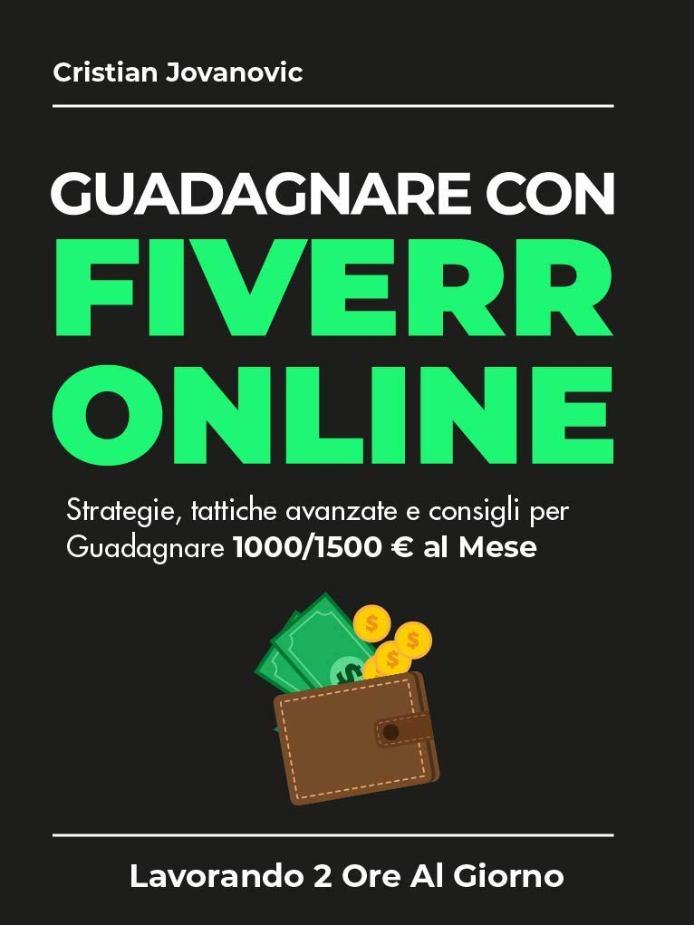 FIVERR STEP BY STEP - Come Guadagnare Online 1000/1500 € Al Mese con Fiverr partendo con ZERO Esperienza: Iniziare a Guadagnare Online Step by Step con Fiverr (Italian Edition)