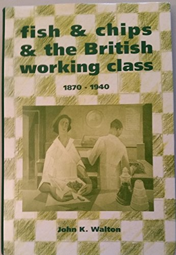 Fish and Chips and the British Working Class, 1870-1940
