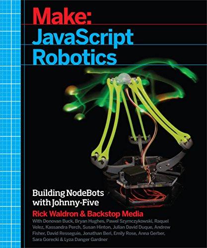 JavaScript Robotics: Building NodeBots with Johnny-Five, Raspberry Pi, Arduino, and BeagleBone (Make) (English Edition)