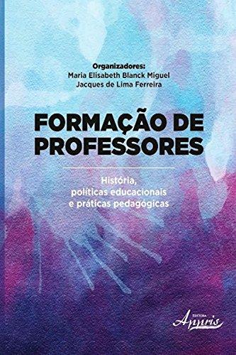 Formação de professores: história, políticas educacionais e práticas pedagógicas (Educação e Pedagogia: Educação, Tecnologias e Transdisciplinaridades)