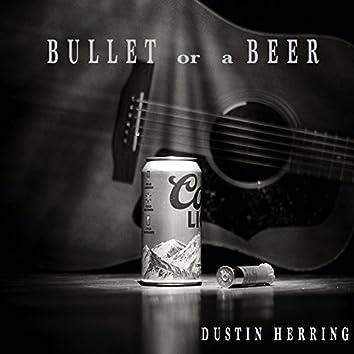 Bullet or a Beer