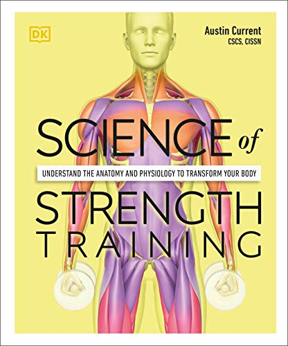 Compare Textbook Prices for Science of Strength Training: Understand the anatomy and physiology to transform your body  ISBN 9780744026955 by Current, Austin