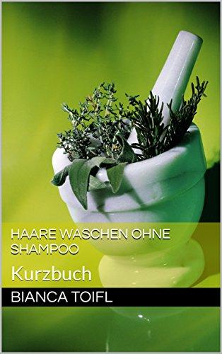 Haare waschen ohne Shampoo: Kurzbuch