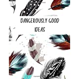 Dangerously Good Ideas: Pretty Feather Lined Notebook 200 Pages (Jounals thick)