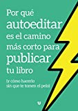 Por qué autoeditar es el camino más corto para publicar tu libro: (y cómo hacerlo sin que te tomen el pelo)