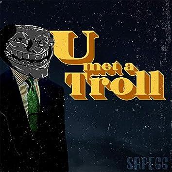 U Met a Troll