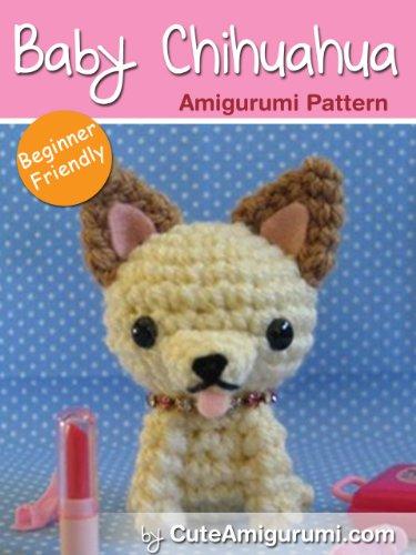 Baby Chihuahua Amigurumi Pattern - [Beginner Friendly] (Crochet Pattern Books) (English Edition)