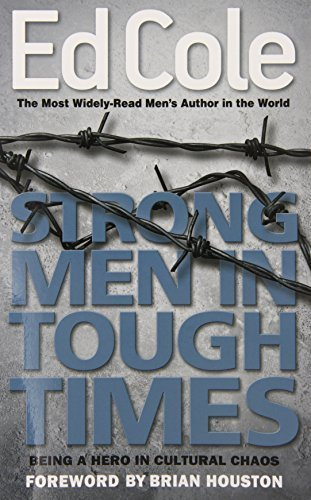 Strong Men In Tough Times: Being a Hero in Cultural Chaos (Ed Cole Classic) by Edwin Cole (2014) Paperback