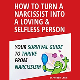 Loving a Narcissist: How to Turn a Narcissist into a Loving & Selfless Person audiobook cover art