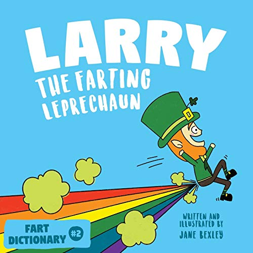 Larry The Farting Leprechaun: A Funny Read Aloud Picture Book For Kids And Adults About Leprechaun Farts and Toots for St. Patrick's Day (Fart Dictionaries and Toot Along Stories)