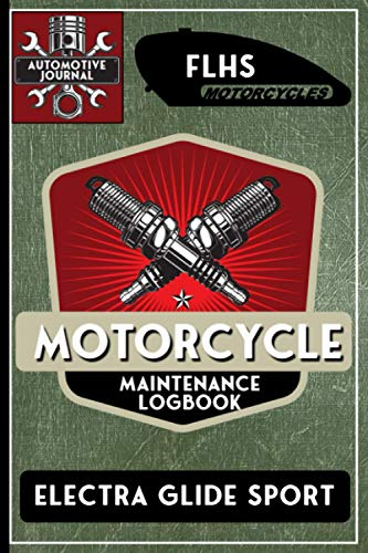 FLHS Electra Glide Sport, Motorcycle Maintenance Logbook: Harley Davidson Models, Vtwin - Biker Gear, Chopper, Maintenance Service and Repair Journal...