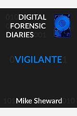 Digital Forensic Diaries: Vigilante Kindle Edition