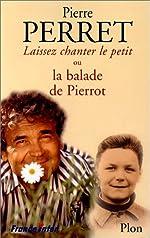 LAISSEZ CHANTER LE PETIT ! OU LA BALADE DE PIERROT. Avec CD de Pierre Perret