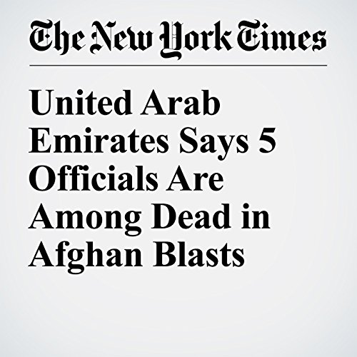 United Arab Emirates Says 5 Officials Are Among Dead in Afghan Blasts copertina