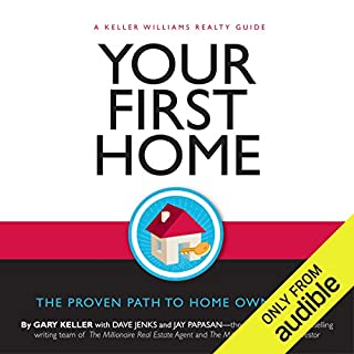 Your First Home                   By:                                                                                                                                 Gary Keller,                                                                                        Dave Jenks,                                                                                        Jay Papasan,                   and others                          Narrated by:                                                                                                                                 Jonathan Todd Ross                      Length: 5 hrs and 11 mins     29 ratings     Overall 4.1