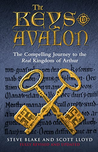 The Keys To Avalon: The Compelling Journey To The Real Kingdom Of Arthur (True Location of Arthur's Kingdom Revealed)