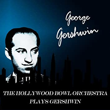 The Hollywood Bowl Orchestra Plays Gershwin