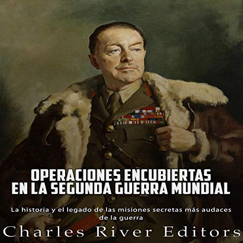 Operaciones encubiertas en la Segunda Guerra Mundial [Covert Operations in World War II] Audiobook By Charles River Editors cover art