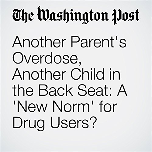 Another Parent's Overdose, Another Child in the Back Seat: A 'New Norm' for Drug Users? audiobook cover art