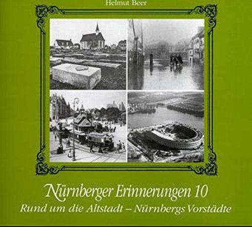 Nürnberger Erinnerungen, Bd.10, Rund um die Altstadt, Nürnbergs Vorstädte