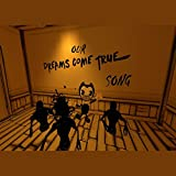Our Dreams Come True (Unofficial Bendy and the Ink Machine Song) [Remastered]