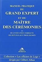 Manuel pratique du Grand Expert et du Maître de Cérémonies ou de l'exécution correcte des Rituels aux Trois degrés de Gilbert Alban