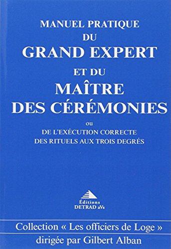 Manuel pratique du Grand Expert et du Maître de Cérémonies ou de l'exécution correcte des Rituels aux Trois degrés