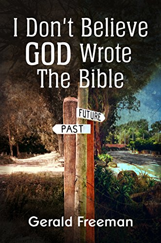 Book: I Don't Believe God Wrote The Bible (Get A Life Book 2) by Gerald Freeman