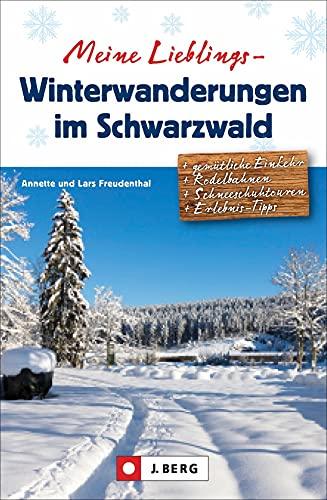 Winter-Wanderführer: Meine Lieblings-Winterwanderungen im Schwarzwald. 35 abwechslungsreiche winterliche Touren. Ausführliche Wegbeschreibungen, Detailkarten und GPS-Tracks.