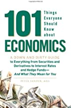 By Peter Sander 101 Things Everyone Should Know About Economics: A Down and Dirty Guide to Everything from Securitie (1st First Edition) [Paperback]