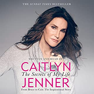 The Secrets of My Life                   By:                                                                                                                                 Caitlyn Jenner                               Narrated by:                                                                                                                                 Erin Bennett,                                                                                        Caitlyn Jenner - introduction                      Length: 8 hrs and 30 mins     60 ratings     Overall 3.8