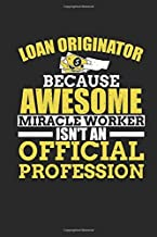 Loan Originator Because Awesome Miracle isn't An Official Profession: Funny Blank Lined Journal Notebook, 120 Pages, Soft Matte Cover, 6 x 9