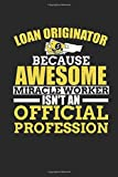 Loan Originator Because Awesome Miracle isn't An Official Profession: Funny Blank Lined Journal Notebook, 120 Pages, Soft Matte Cover, 6 x 9 - Francis A. Brooks