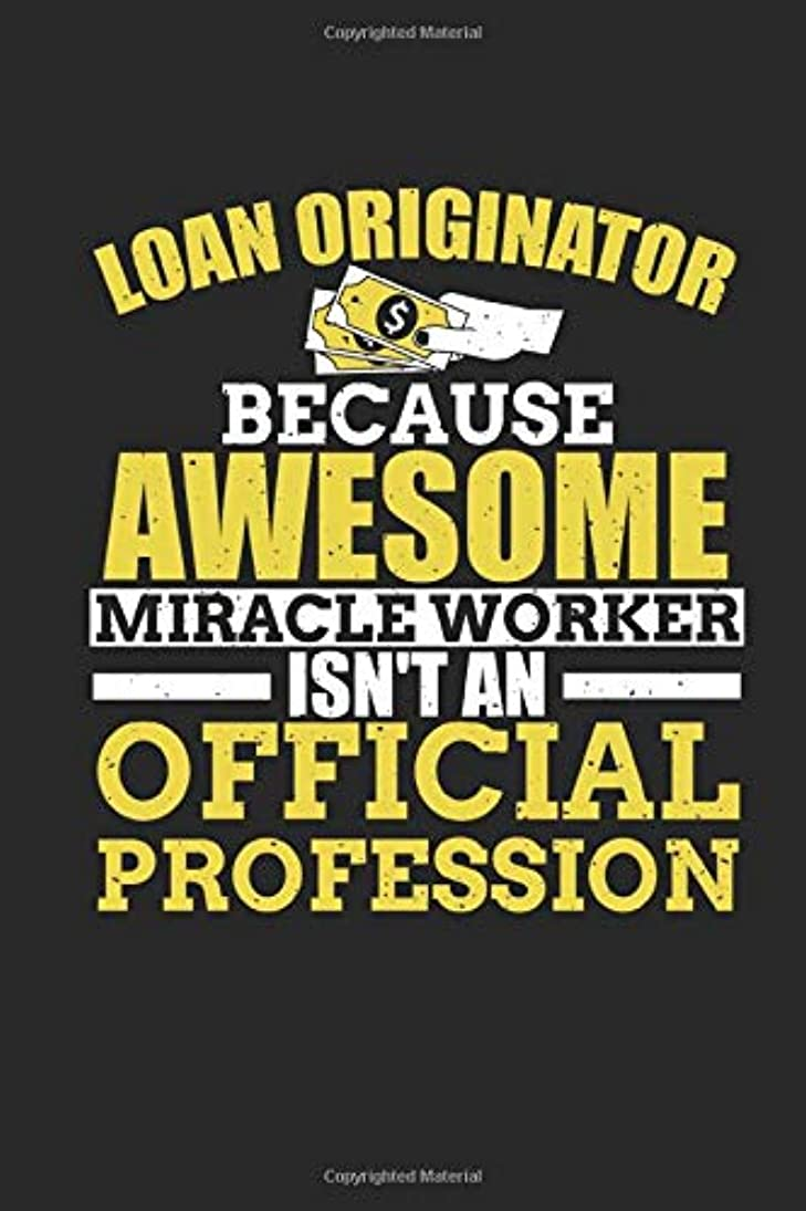 多数のゆるい牧師Loan Originator Because Awesome Miracle isn't An Official Profession: Funny Blank Lined Journal Notebook, 120 Pages, Soft Matte Cover, 6 x 9