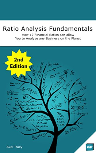 Ratio Analysis Fundamentals: How 17 Financial Ratios Can Allow You to Analyse Any Business on the Planet (English Edition)