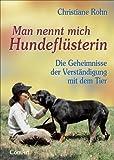 Man nennt mich Hundeflüsterin: Die Geheimnisse der Verständigung mit dem Tier von Christiane Rohn (10. August 2007) Gebundene Ausgabe