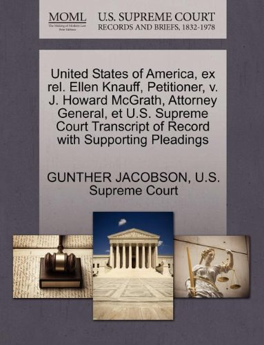 Compare Textbook Prices for United States of America, ex rel. Ellen Knauff, Petitioner, v. J. Howard McGrath, Attorney General, et U.S. Supreme Court Transcript of Record with Supporting Pleadings  ISBN 9781270370604 by JACOBSON, GUNTHER,U.S. Supreme Court