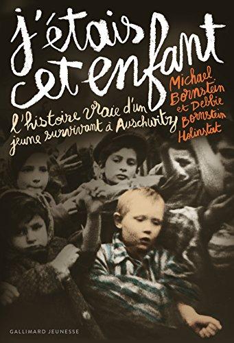J'étais cet enfant. L'histoire vraie d'un jeune survivant à Auschwitz (ROMANS JUNIOR E)