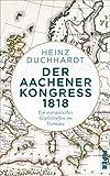 Heinz Duchhardt: Der Aachener Kongress 1818