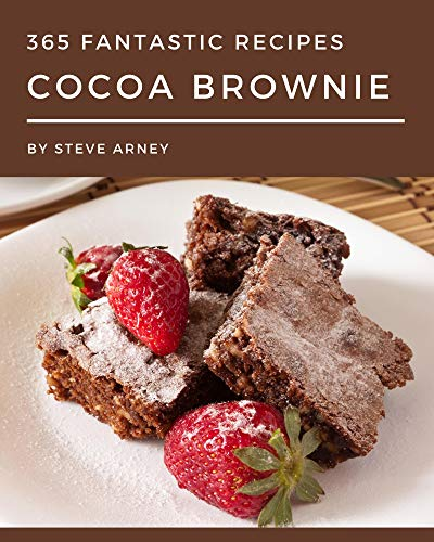 365 Fantastic Cocoa Brownie Recipes: A Cocoa Brownie Cookbook that Novice can Cook (English Edition)