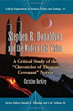 """Stephen R. Donaldson and the Modern Epic Vision: A Critical Study of the """"Chronicles of Thomas Covenant"""" Novels (Critical Explorations in Science Fiction and Fantasy Book 17)"""