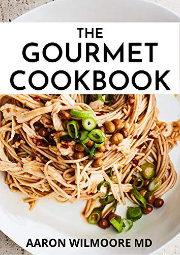 THE GOURMET COOKBOOK: The Easiest and Delicious Recipes for Healthy living (English Edition)