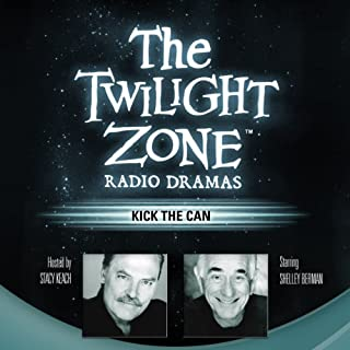 Kick the Can     The Twilight Zone Radio Dramas              By:                                                                                                                                 George Clayton Johnson                               Narrated by:                                                                                                                                 Shelley Berman                      Length: 45 mins     51 ratings     Overall 4.4