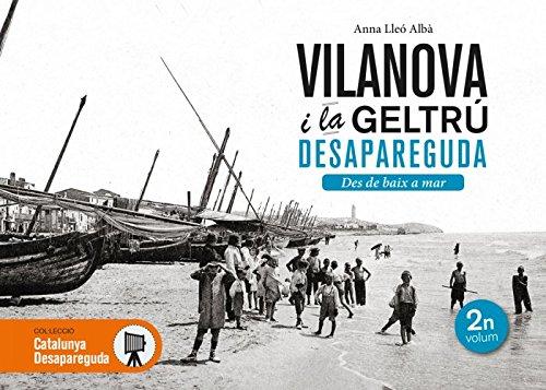 Vilanova i la Geltrú desapareguda. Des de baix a mar: 32 (Catalunya desapareguda)