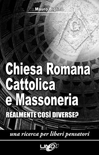 Chiesa Romana Cattolica e Massoneria: Realmente così Diverse? Una ricerca per liberi pensatori (La Via della Storia Segreta)