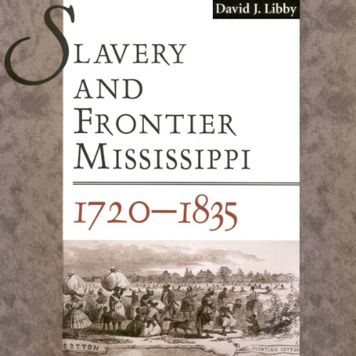 Slavery and Frontier Mississippi, 1720-1835 audiobook cover art